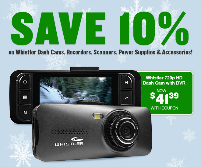 Save 10% on Whistler Dash Cams, Recorders, Scanners, Power Supplies and Accessories!