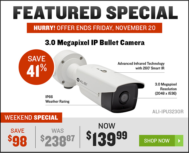 DEALS OF THE WEEK - FEATURED SPECIAL Hurry! Offer ends Friday, November 20 - 3.0 Megapixel IP Bullet Camera