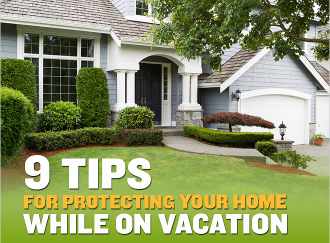 9 Tips for Protecting Your Home While On Vacation