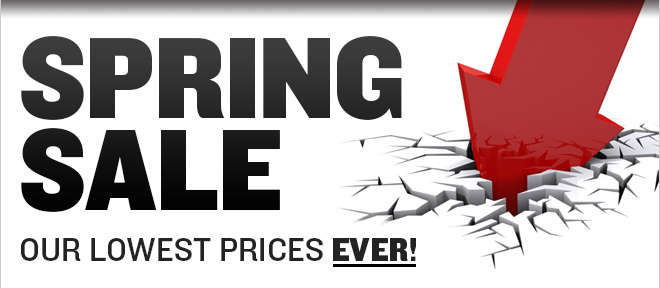 SPRING SALE - OUR LOWEST PRICES EVER!