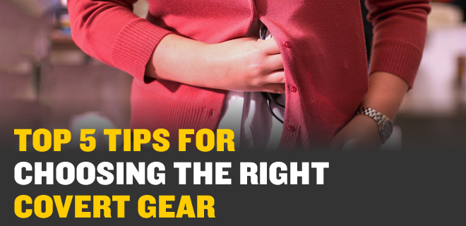 TOP 5 TIPS for Choosing the Right Covert Gear
