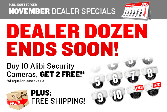 November Dealer Specials - Dealer Dozen is Back! Buy 10 Alibi Cameras, Get 2 Free! PLUS - Free Shipping (Call in Offers Only)