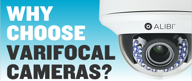 WHY CHOOSE VARIFOCAL CAMERAS?