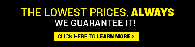 THE LOWEST PRICES, ALWAYS! We guarantee it! Click here to learn more >