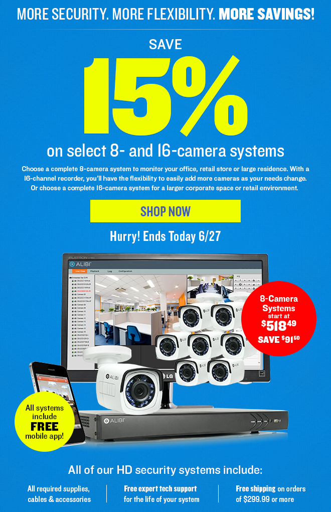 For a limited time, save 15% on select 8- and 16-camera systems!  Hurry! Ends 6/27/16
