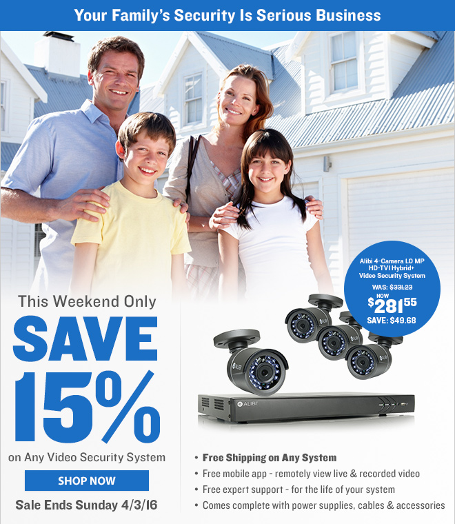 Your Family's Security is Serious Business. This Weekend Only SAVE 15% + Free Shipping on Any Security System!