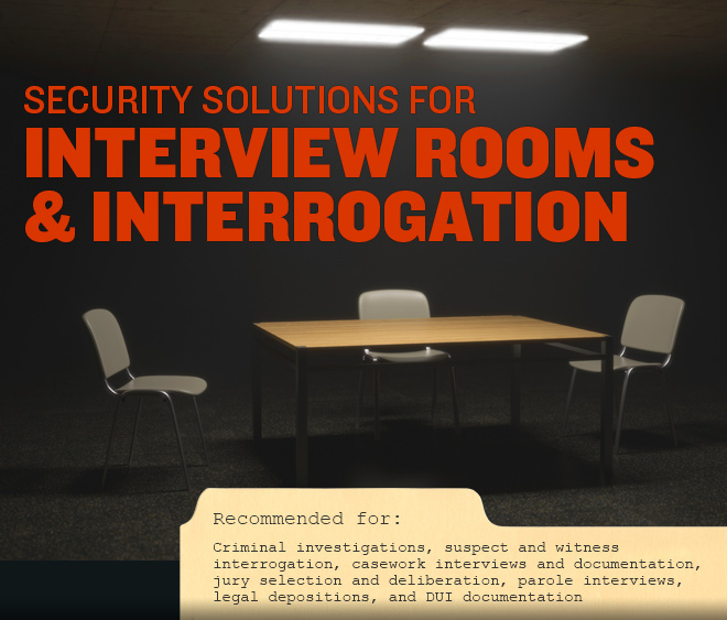 Security Solutions for Interview Rooms and Interrogation