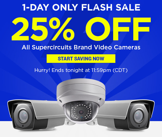 Flash Sale - 25% Off All Supercircuits Brand Cameras!