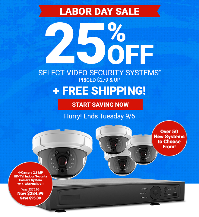 25% Off All Video Security Systems Priced at $299 and Up