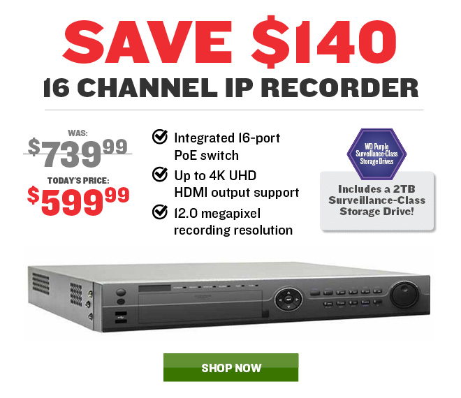 Save $140 on our 16 channel NVR