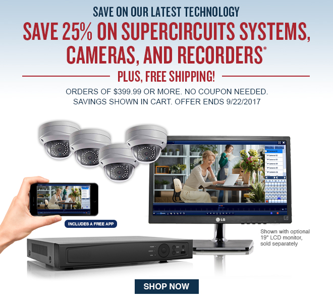 Save 25% on Supercircuits systems, Cameras, and Recorders - Plus Free Shipping! Shop Now.