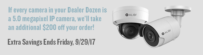 Plus save and extra $200 if every camera in your Dealer Dozen order is 5.0 megapixel IP camera. Offer ends 9/30/17.