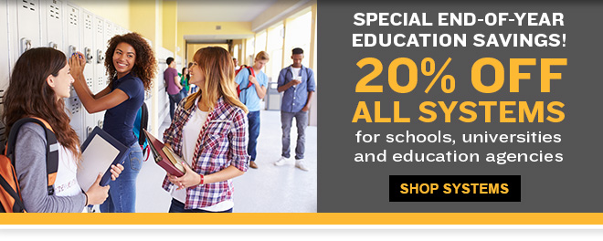 Special End-of-year educaiton savings! 20% off All Systems for schools, universities, and educaiton agencies. Shop systems now!