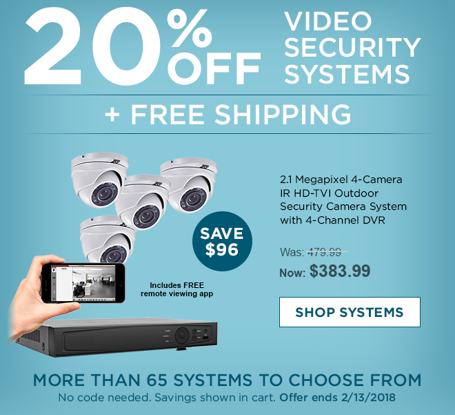 20% off Video Security Systems + Free Shipping. Shop systems now - offer ends 2/13/18.